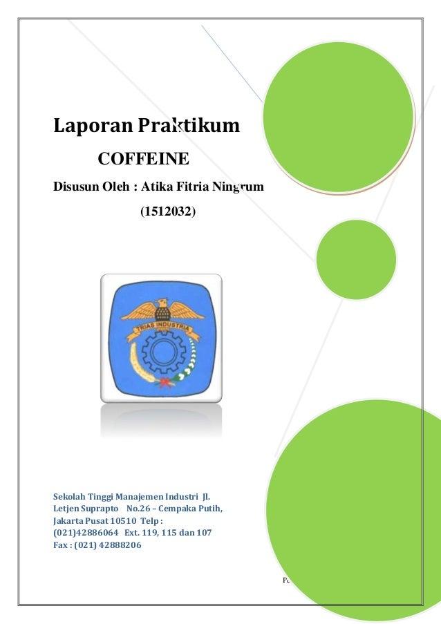 Pembuatan Coffein dari Teh | 1 Laporan Praktikum COFFEINE Disusun Oleh : Atika Fitria Ningrum (1512032) Sekolah Tinggi Man...