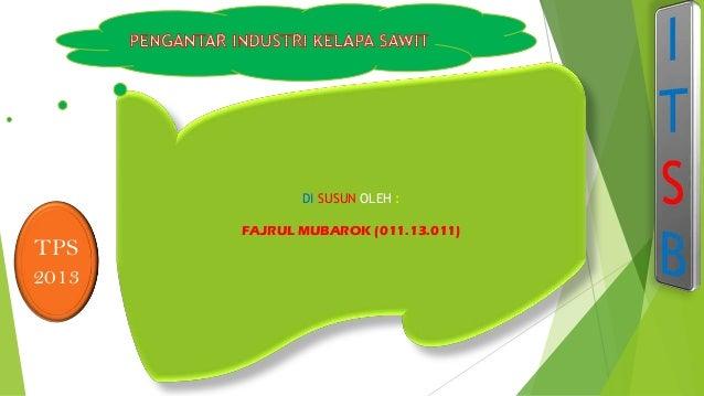 DI SUSUN OLEH : FAJRUL MUBAROK (011.13.011) TPS 2013