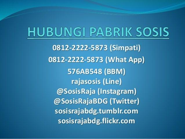 0812-2222-5873 (Simpati) 0812-2222-5873 (What App) 576AB548 (BBM) rajasosis (Line) @SosisRaja (Instagram) @SosisRajaBDG (T...
