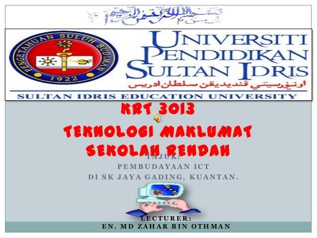 KRT 3013TEKNOLOGI MAKLUMAT  SEKOLAHJ U K :        T A RENDAH        PEMBUDAYAAN ICT  DI SK JAYA GADING, KUANTAN.          ...