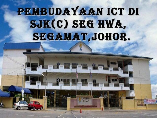 PEMBUDAYAAN ICT DI  SJK(C) SEG HWA,  SEGAMAT,JOHOR.