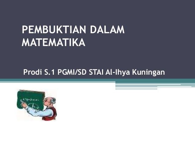 PEMBUKTIAN DALAMMATEMATIKAProdi S.1 PGMI/SD STAI Al-Ihya Kuningan