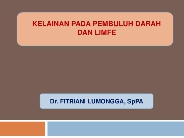 KELAINAN PADA PEMBULUH DARAH          DAN LIMFE   Dr. FITRIANI LUMONGGA, SpPA