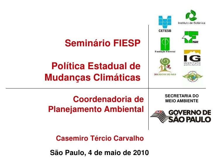Seminário FIESP<br />Política Estadual de Mudanças Climáticas<br />Coordenadoria de Planejamento Ambiental<br />Casemiro T...