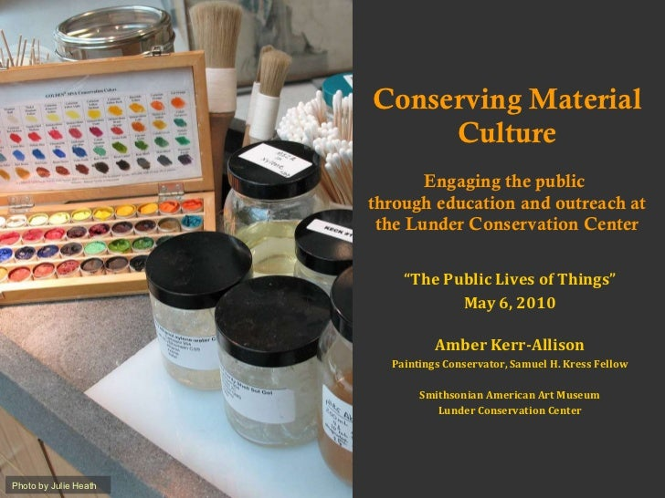 "Conserving Material Culture Engaging the public  through education and outreach at the Lunder Conservation Center "" The Pu..."