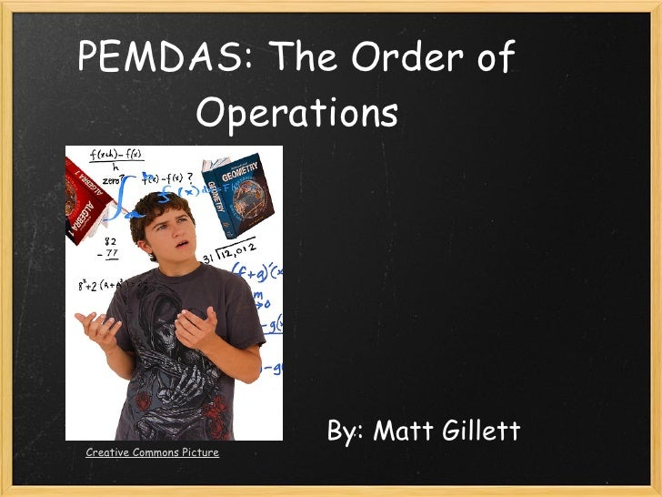 PEMDAS: The Order of     Operations                                By: Matt Gillett Creative Commons Picture