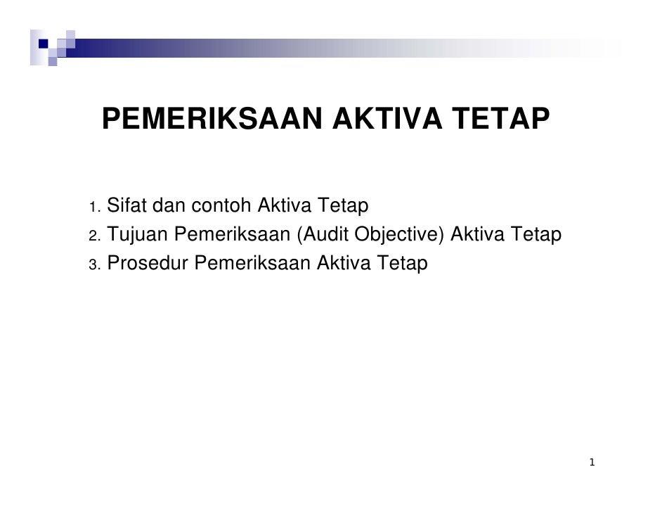 PEMERIKSAAN AKTIVA TETAP  1. Sifat dan contoh Aktiva Tetap 2. Tujuan Pemeriksaan (Audit Objective) Aktiva Tetap 3. Prosedu...