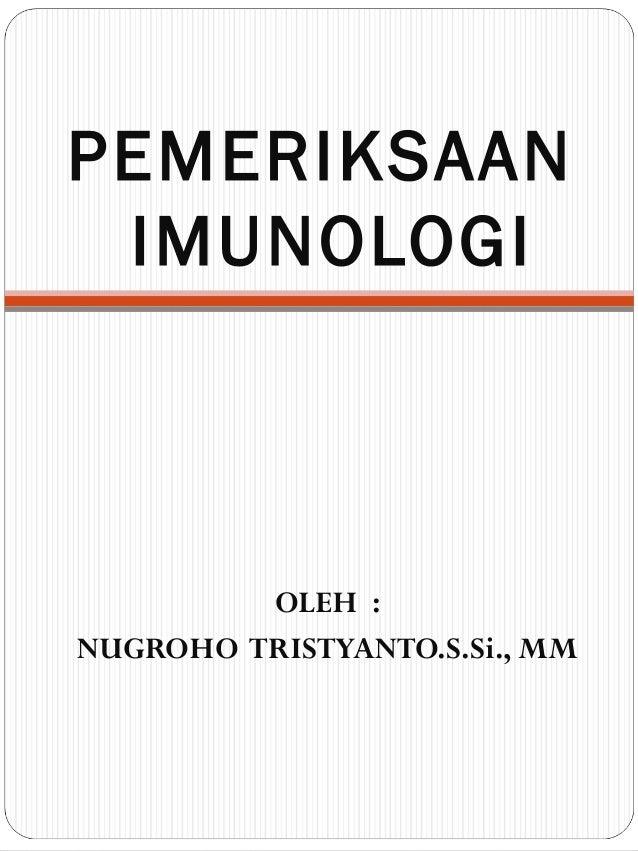 PEMERIKSAAN IMUNOLOGI OLEH : NUGROHO TRISTYANTO.S.Si., MM