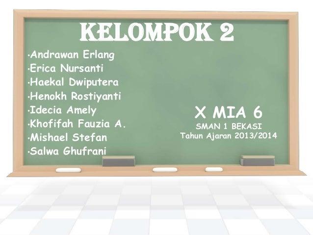Kelompok 2 •Andrawan  Erlang •Erica Nursanti •Haekal Dwiputera •Henokh Rostiyanti •Idecia Amely •Khofifah Fauzia A. •Misha...