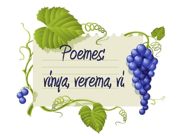 La verema           El sol, la pluja i la vinya           són savis aliats           per regalar al raïm vida           qu...