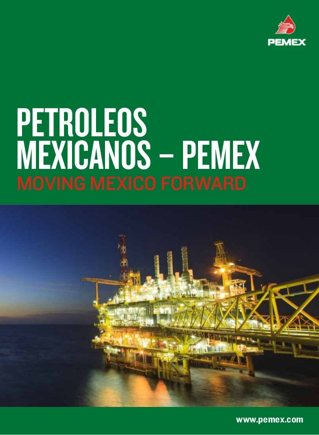 www.pemex.com Petroleos Mexicanos–PEMEXMoving Mexico forward
