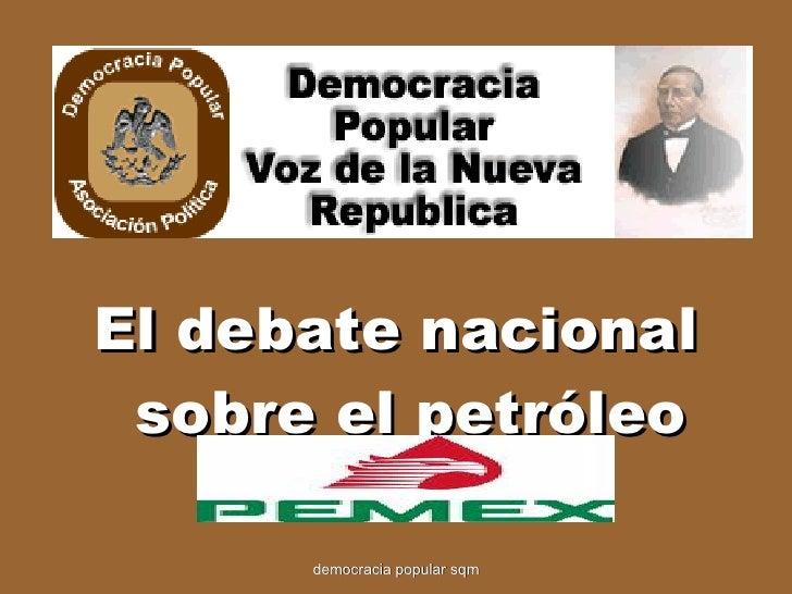 <ul><li>El debate nacional sobre el petróleo </li></ul>democracia popular sqm