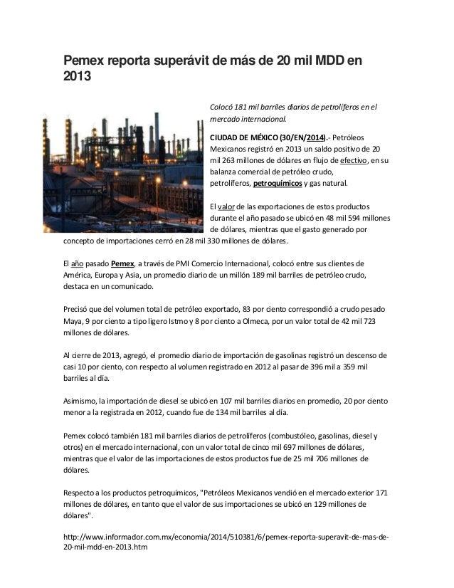 Pemex reporta superávit de más de 20 mil MDD en 2013 Colocó 181 mil barriles diarios de petrolíferos en el mercado interna...