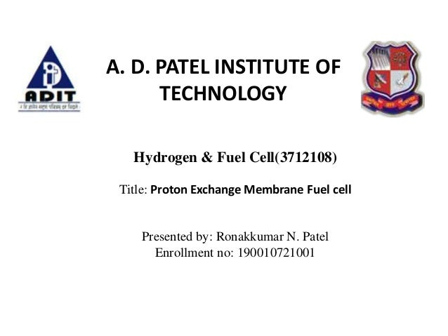 Hydrogen & Fuel Cell(3712108) Title: Proton Exchange Membrane Fuel cell Presented by: Ronakkumar N. Patel Enrollment no: 1...