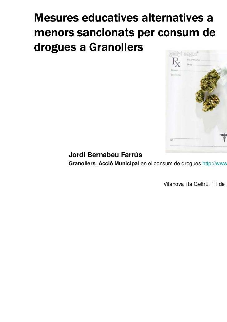 Mesures educatives alternatives amenors sancionats per consum dedrogues a Granollers      Jordi Bernabeu Farrús      Grano...