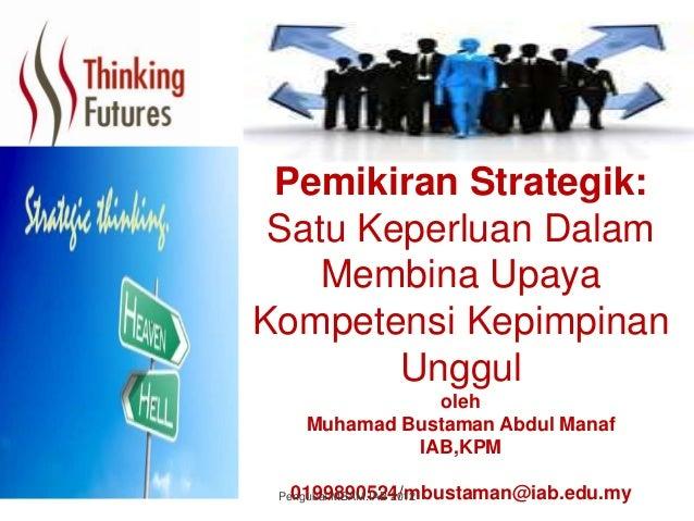 Pemikiran Strategik:Satu Keperluan DalamMembina UpayaKompetensi KepimpinanUnggulolehMuhamad Bustaman Abdul ManafIAB,KPM019...