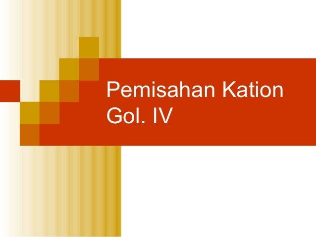 Pemisahan Kation Gol. IV
