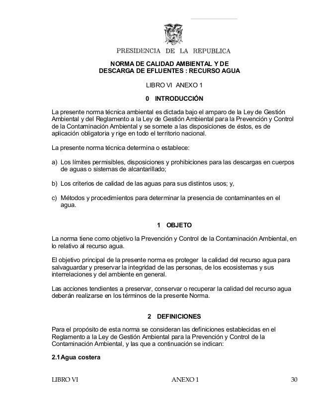 NORMA DE CALIDAD AMBIENTAL Y DE DESCARGA DE EFLUENTES : RECURSO AGUA LIBRO VI ANEXO 1 0 INTRODUCCIÓN La presente norma téc...