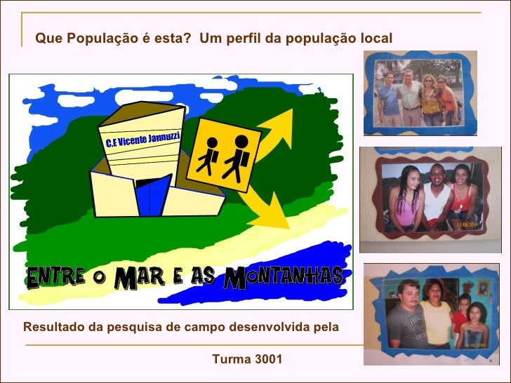 Que População é esta?  Um perfil da população local   Turma 3001  Resultado da pesquisa de campo desenvolvida pela