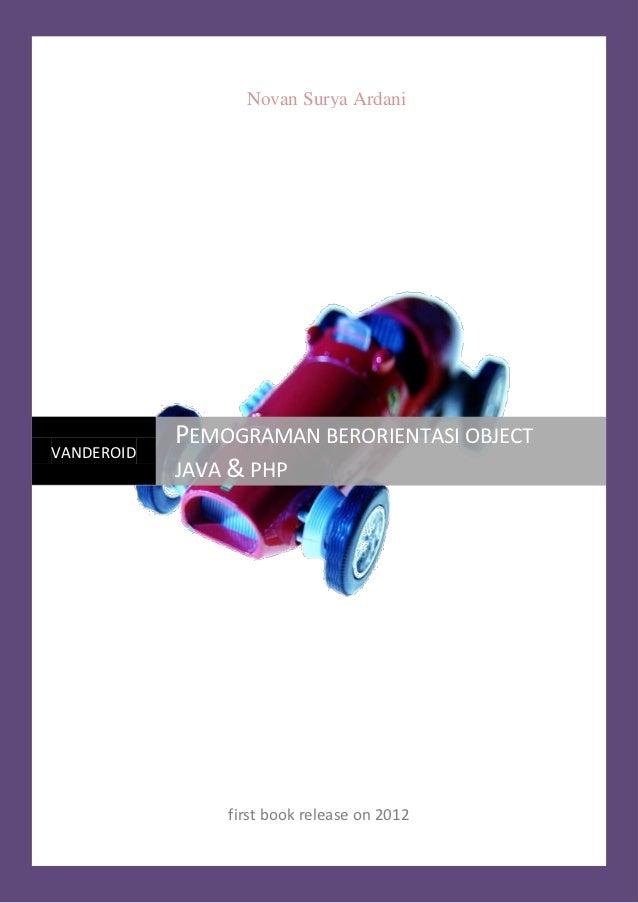 Novan Surya Ardani            PEMOGRAMAN BERORIENTASI OBJECTVANDEROID            JAVA & PHP                first book rele...