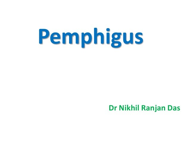 Pemphigus Dr Nikhil Ranjan Das
