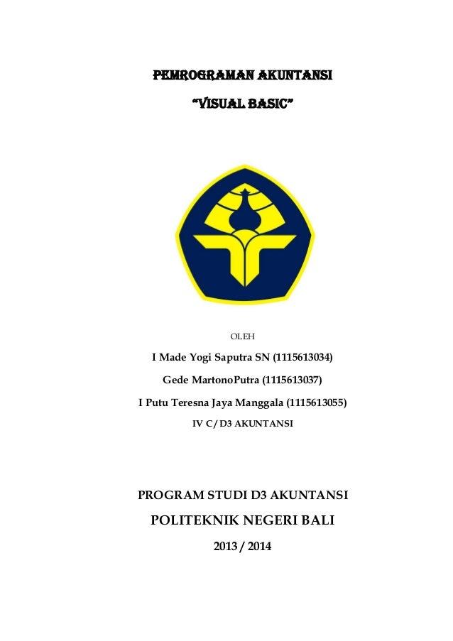 "PEMROGRAMAN AKUNTANSI ""VISUAL BASIC""  OLEH  I Made Yogi Saputra SN (1115613034) Gede MartonoPutra (1115613037) I Putu Tere..."