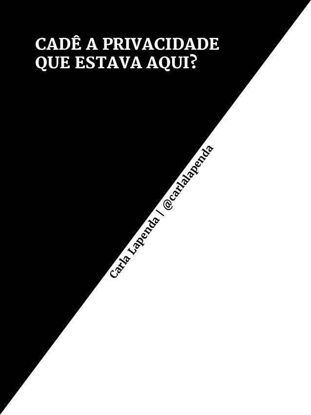 Para Entender as Mídias Sociais – Vol. 3   17 Cadê a privacidade que estava aqui? Carla Lapenda Uma das minhas preocupaçõe...