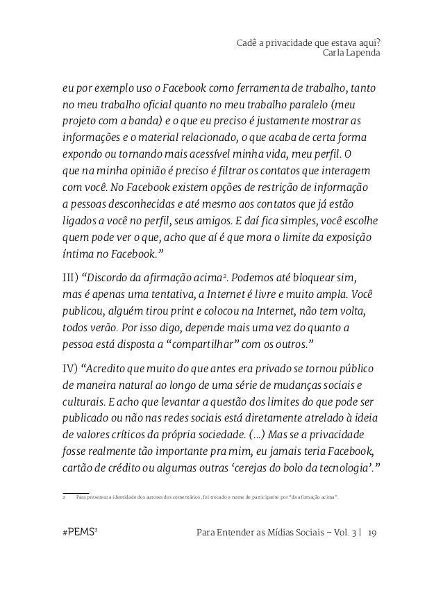 Para Entender as Mídias Sociais – Vol. 3   20 Como se observa, os internautas sabem que a exposição da intimidade é inevit...