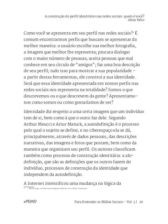 Para Entender as Mídias Sociais – Vol. 3   27 comunicação; torna-se real aquilo que aparece na tela, convertendo o próprio...