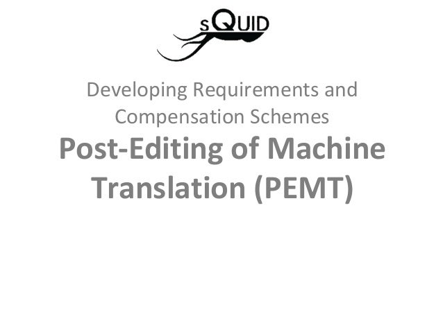 Post-Editing of MachineTranslation (PEMT)Developing Requirements andCompensation Schemes