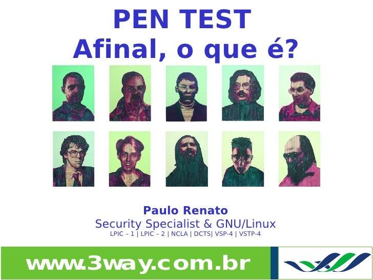 PEN TEST   Afinal, o que é?                 Paulo Renato     Security Specialist & GNU/Linux       LPIC – 1 | LPIC – 2 | N...