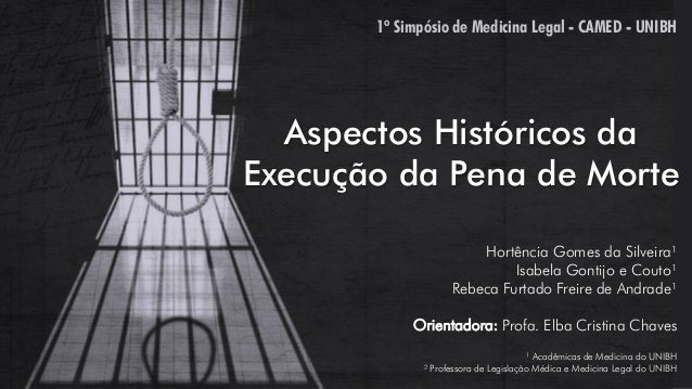 Aspectos Históricos da Execução da Pena de Morte Hortência Gomes da Silveira¹ Isabela Gontijo e Couto¹ Rebeca Furtado Frei...