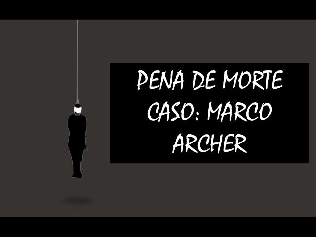 PENA DE MORTE CASO: MARCO ARCHER