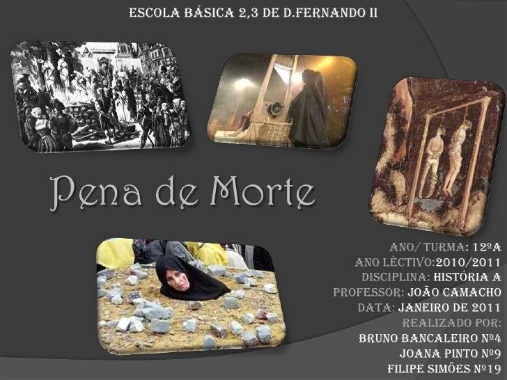 Escola Básica 2,3 de D.Fernando II<br />Pena de Morte<br />Ano/ Turma: 12ºA<br />Ano Léctivo:2010/2011<br />Disciplina: Hi...