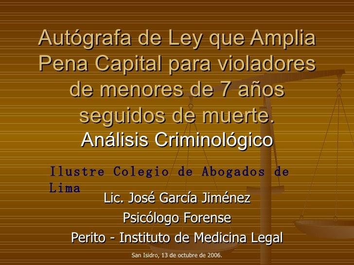 Autógrafa de Ley que Amplia Pena Capital para violadores de menores de 7 años seguidos de muerte.   Análisis Criminológico...