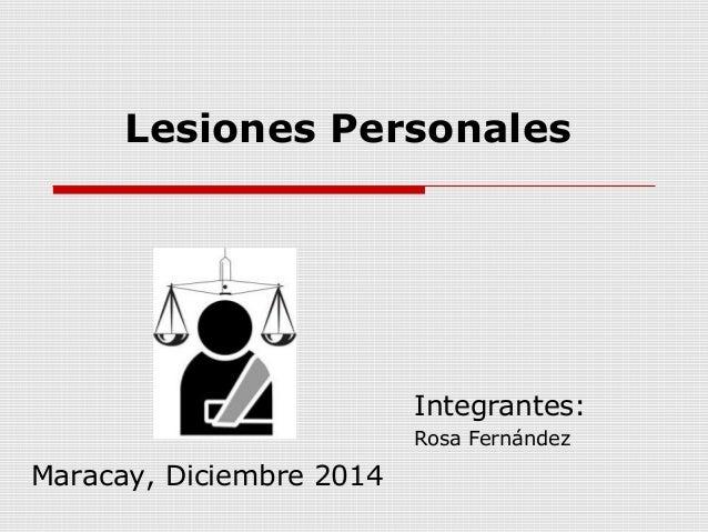 Lesiones Personales  Integrantes:  Rosa Fernández  Maracay, Diciembre 2014