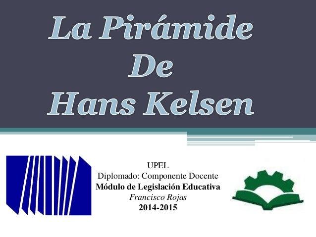 UPEL Diplomado: Componente Docente Módulo de Legislación Educativa Francisco Rojas 2014-2015
