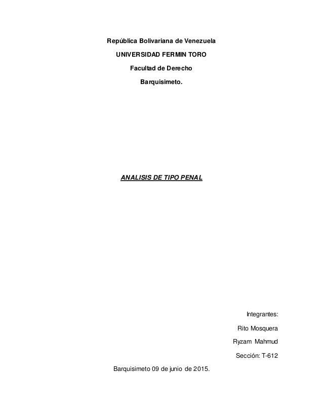 República Bolivariana de Venezuela UNIVERSIDAD FERMIN TORO Facultad de Derecho Barquisimeto. ANALISIS DE TIPO PENAL Integr...