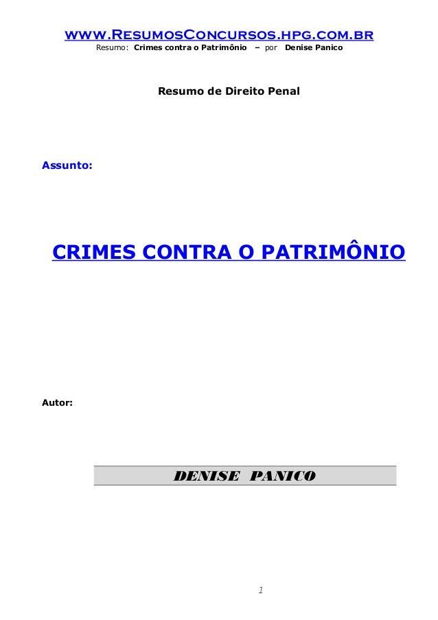 www.ResumosConcursos.hpg.com.br  Resumo: Crimes contra o Patrimônio – por Denise Panico  Resumo de Direito Penal  Assunto:...