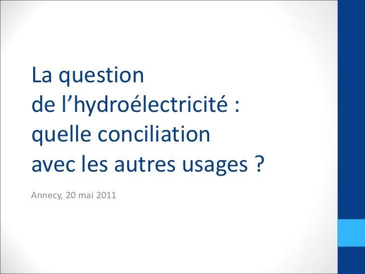 La question  de l'hydroélectricité :  quelle conciliation  avec les autres usages ? Annecy, 20 mai 2011
