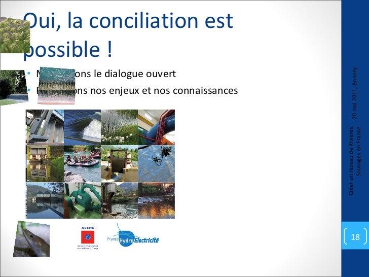 Oui, la conciliation est possible ! <ul><li>Maintenons le dialogue ouvert </li></ul><ul><li>Partageons nos enjeux et nos c...