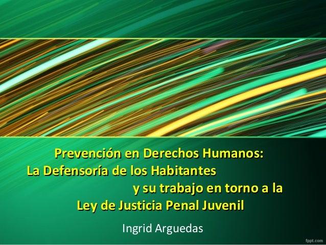 Prevención en Derechos Humanos: La Defensoría de los Habitantes y su trabajo en torno a la Ley de Justicia Penal Juvenil I...
