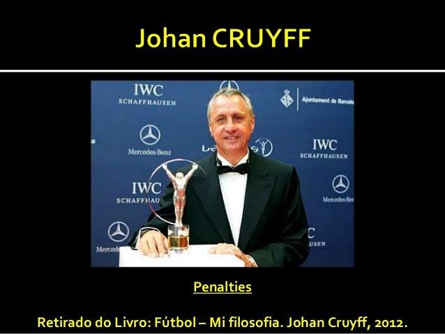 PenaltiesRetirado do Livro: Fútbol – Mi filosofia. Johan Cruyff, 2012.
