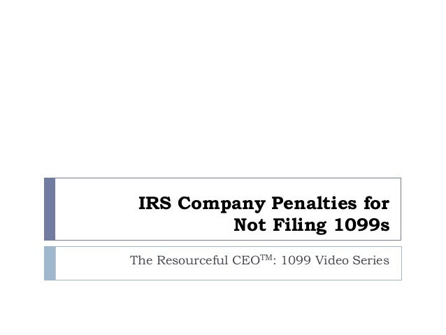 IRS Company Penalties for Not Filing 1099s The Resourceful CEOTM: 1099 Video Series