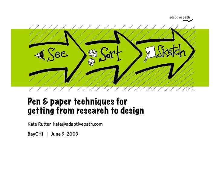 Pen & paper techniques for getting from research to design Kate Rutter kate@adaptivepath.com  BayCHI | June 9, 2009