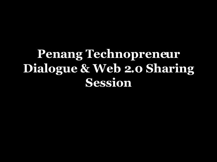 Penang Technopreneur Dialogue & Web 2.0 Sharing Session