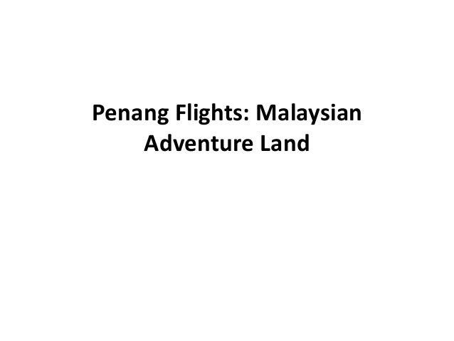Penang Flights: Malaysian    Adventure Land