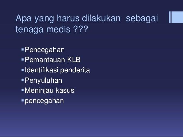 Apa yang harus dilakukan sebagai tenaga medis ??? Pencegahan Pemantauan KLB Identifikasi penderita Penyuluhan Meninja...