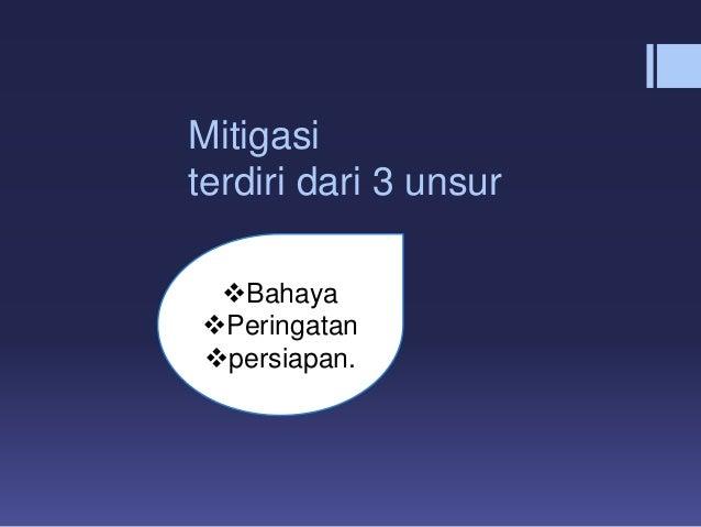 Mitigasi terdiri dari 3 unsur Bahaya Peringatan persiapan.