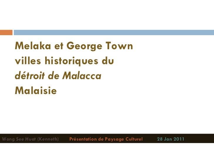 <ul><li>Melaka et George Town </li></ul><ul><li>villes historiques du  </li></ul><ul><li>détroit de Malacca </li></ul><ul>...